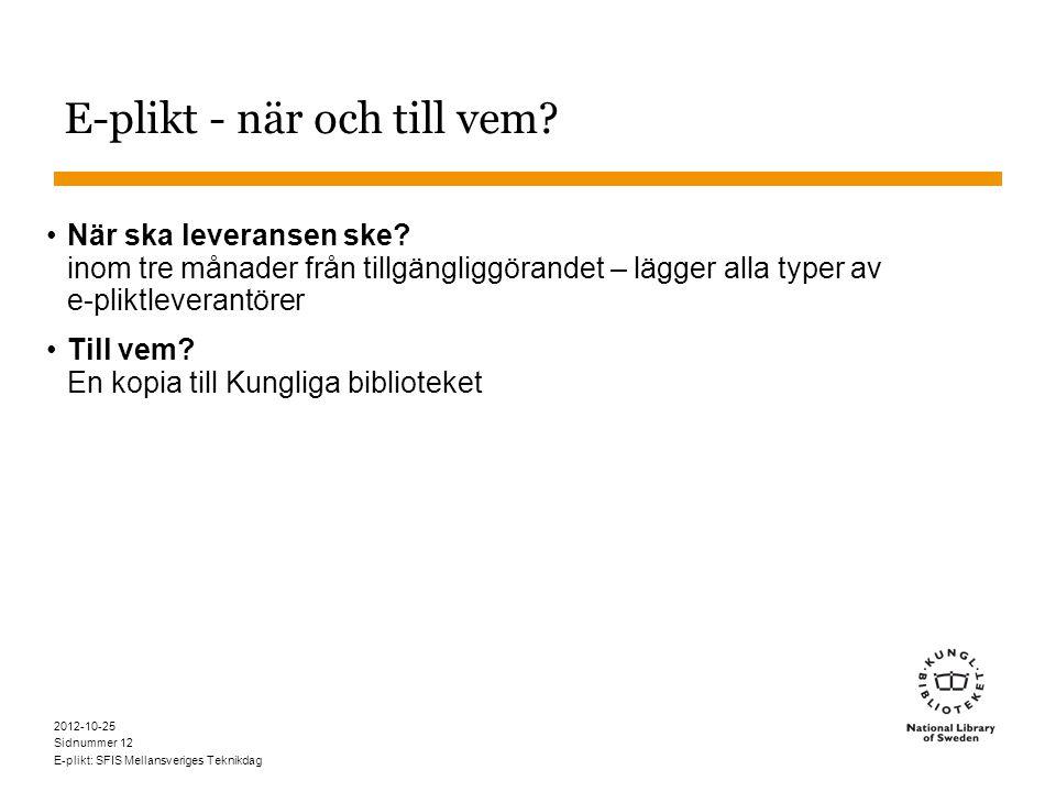 Sidnummer 2012-10-25 E-plikt: SFIS Mellansveriges Teknikdag 12 E-plikt - när och till vem.