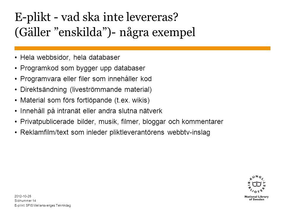 Sidnummer 2012-10-25 E-plikt: SFIS Mellansveriges Teknikdag 14 E-plikt - vad ska inte levereras.