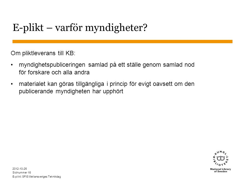 Sidnummer 2012-10-25 E-plikt: SFIS Mellansveriges Teknikdag 16 E-plikt – varför myndigheter.