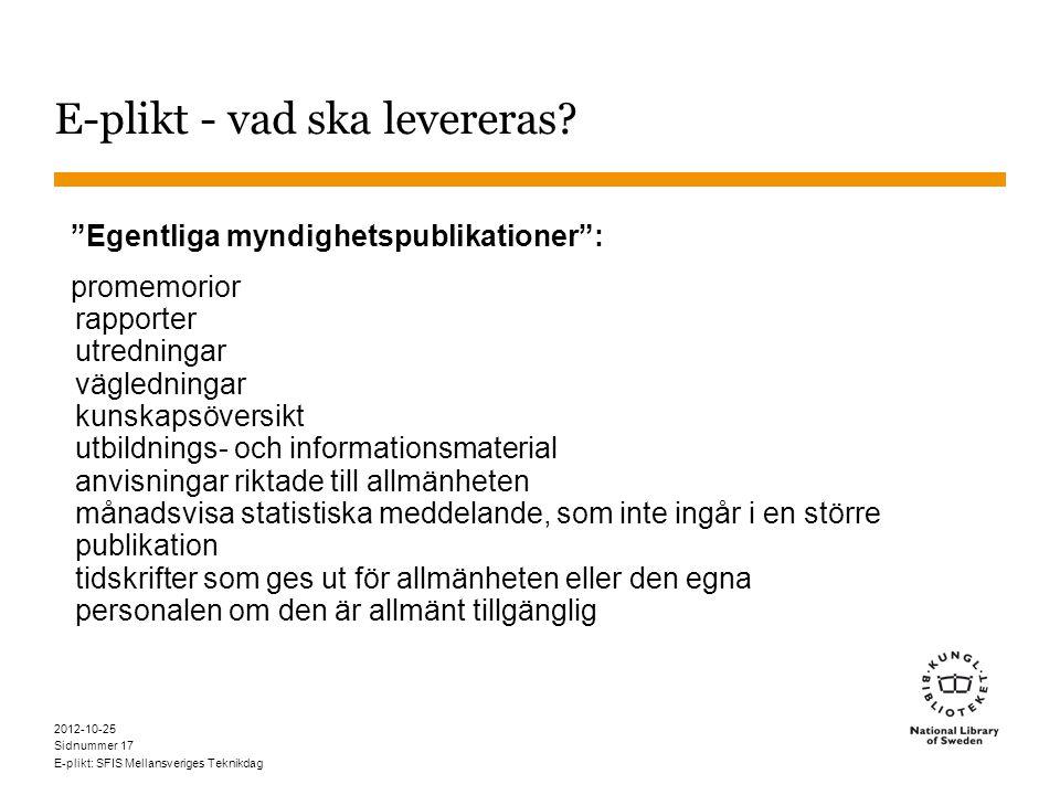 Sidnummer 2012-10-25 E-plikt: SFIS Mellansveriges Teknikdag 17 E-plikt - vad ska levereras.