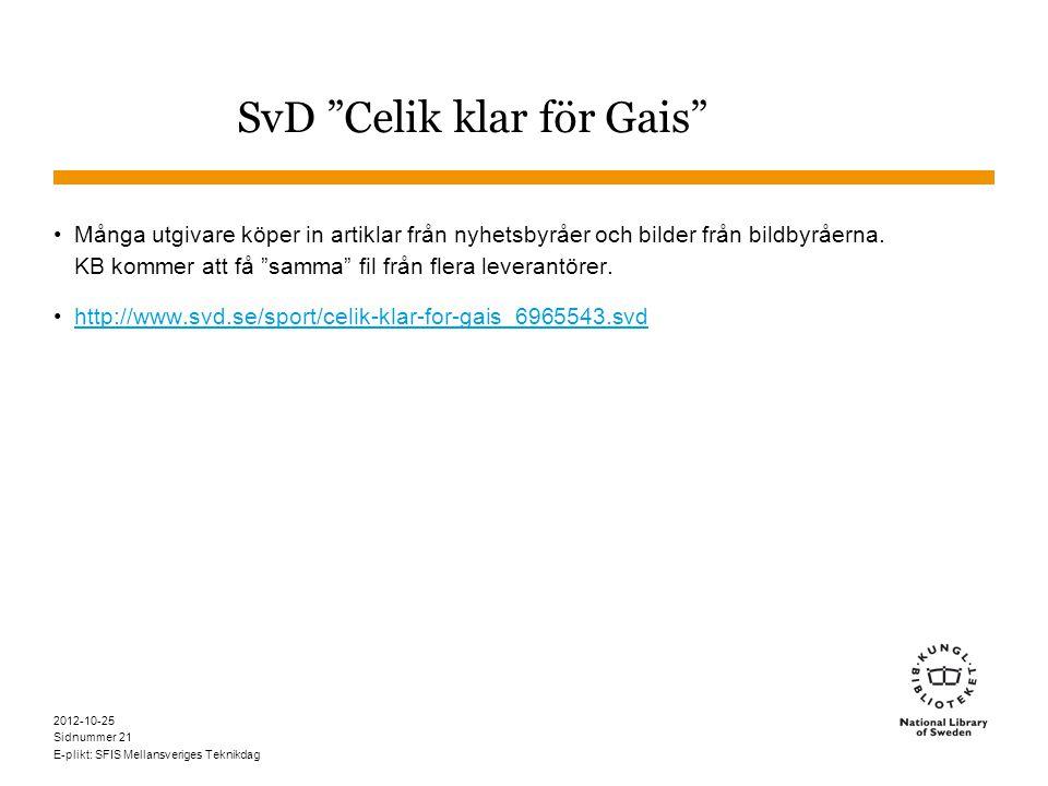 Sidnummer 2012-10-25 E-plikt: SFIS Mellansveriges Teknikdag 21 SvD Celik klar för Gais •Många utgivare köper in artiklar från nyhetsbyråer och bilder från bildbyråerna.