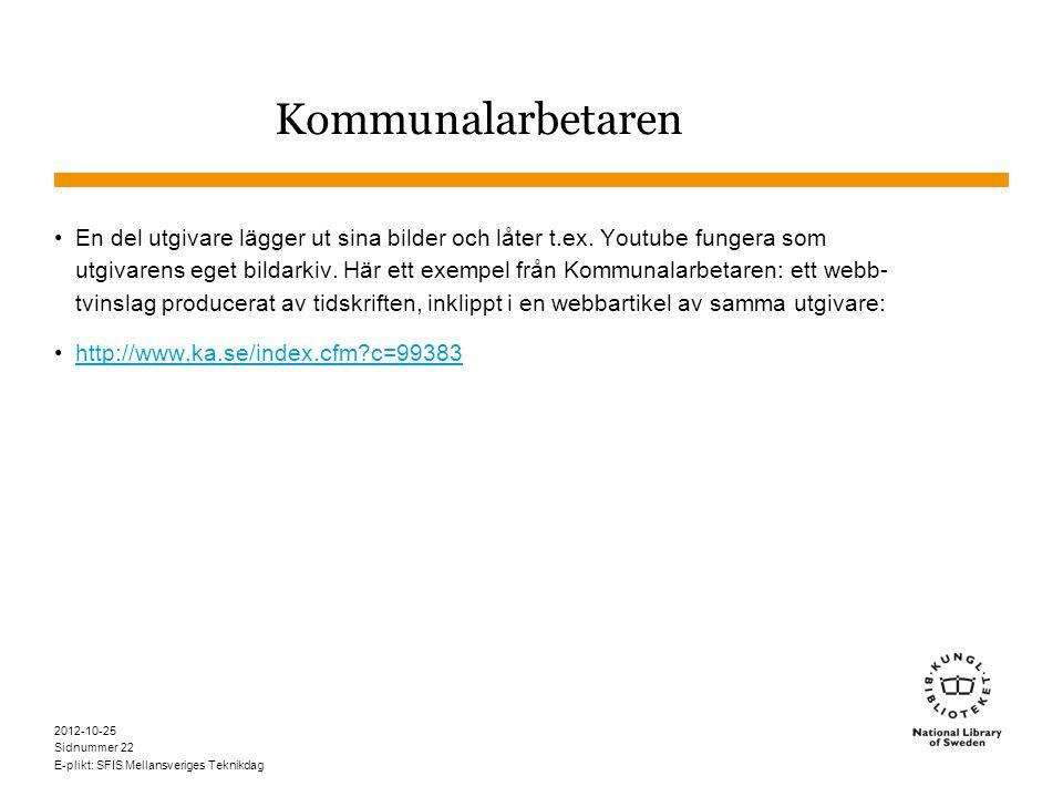 Sidnummer 2012-10-25 E-plikt: SFIS Mellansveriges Teknikdag 22 Kommunalarbetaren •En del utgivare lägger ut sina bilder och låter t.ex.