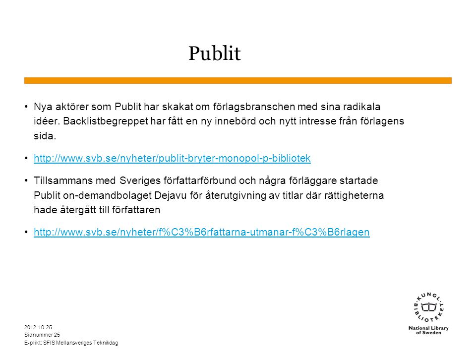 Sidnummer 2012-10-25 E-plikt: SFIS Mellansveriges Teknikdag 25 Publit •Nya aktörer som Publit har skakat om förlagsbranschen med sina radikala idéer.