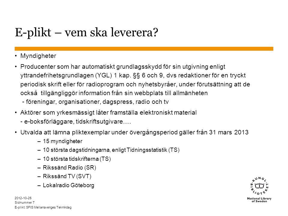 Sidnummer 2012-10-25 E-plikt: SFIS Mellansveriges Teknikdag 7 E-plikt – vem ska leverera.