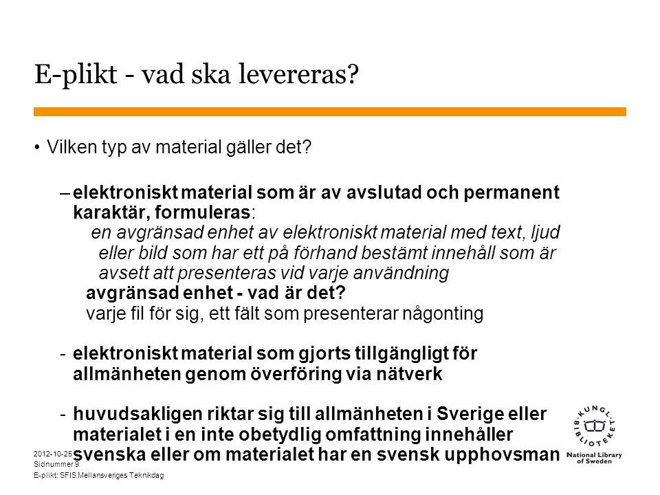 Sidnummer 2012-10-25 E-plikt: SFIS Mellansveriges Teknikdag 9 E-plikt - vad ska levereras.