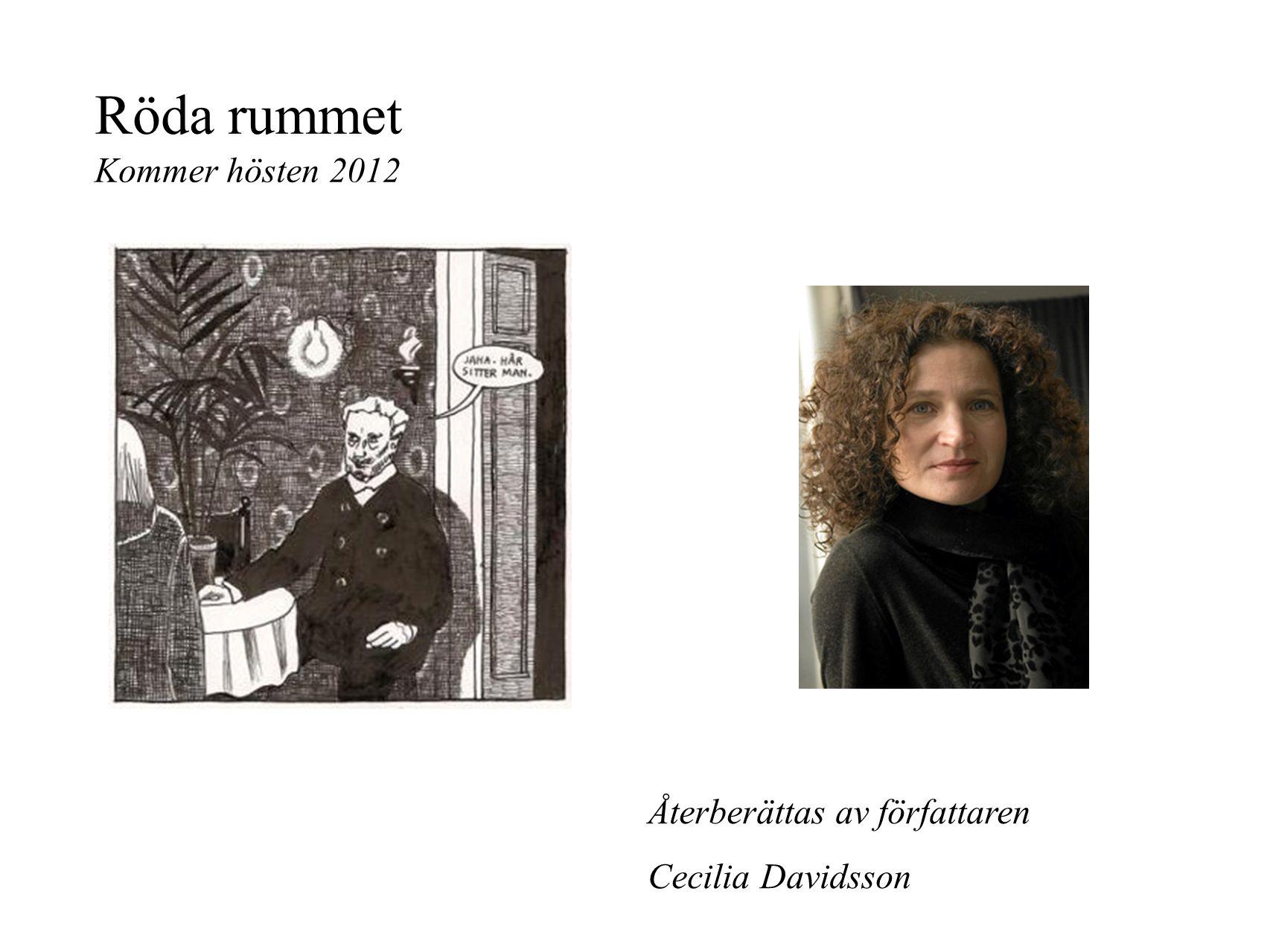 Röda rummet Kommer hösten 2012 Återberättas av författaren Cecilia Davidsson