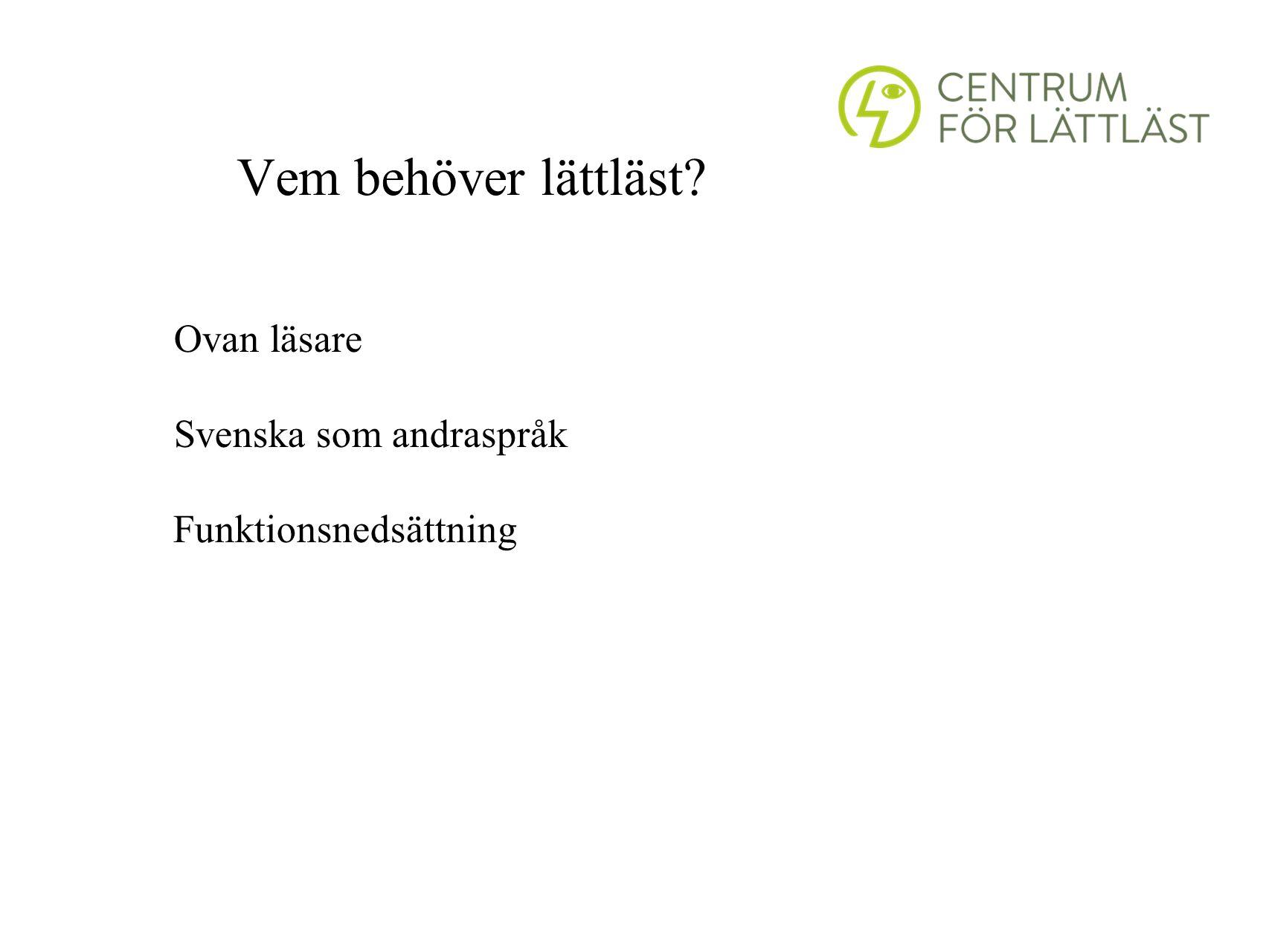 Vem behöver lättläst? Ovan läsare Svenska som andraspråk Funktionsnedsättning