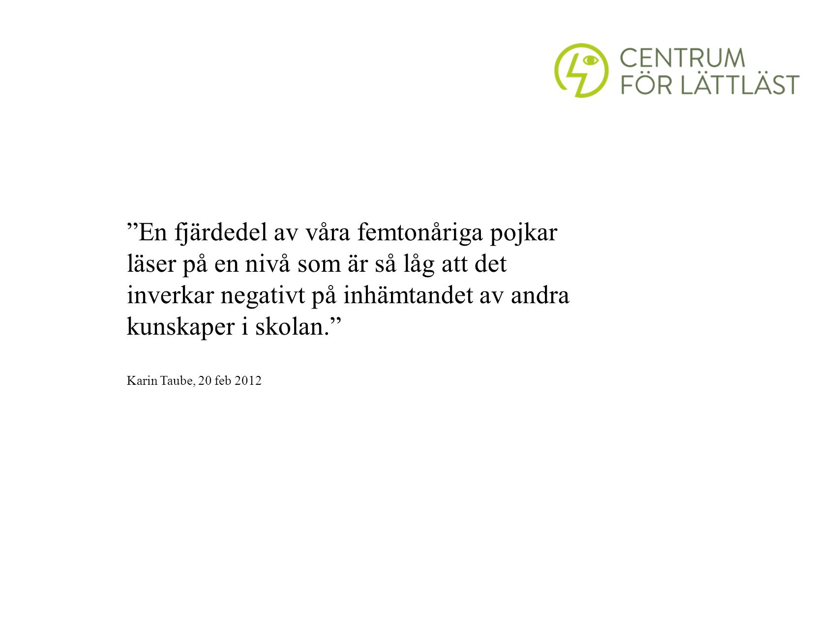 En fjärdedel av våra femtonåriga pojkar läser på en nivå som är så låg att det inverkar negativt på inhämtandet av andra kunskaper i skolan. Karin Taube, 20 feb 2012