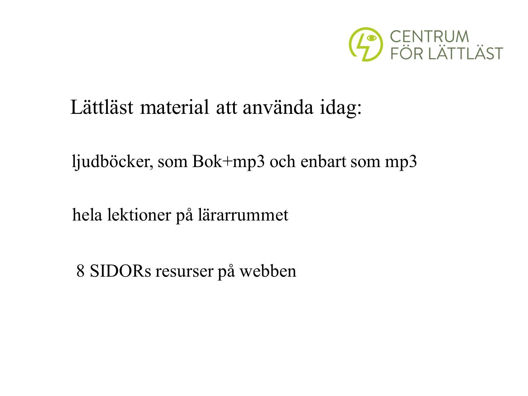 Lättläst material att använda idag: ljudböcker, som Bok+mp3 och enbart som mp3 hela lektioner på lärarrummet 8 SIDORs resurser på webben