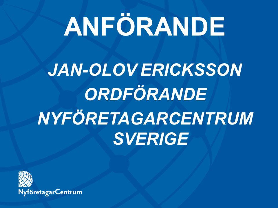 JAN-OLOV ERICKSSON ORDFÖRANDE NYFÖRETAGARCENTRUM SVERIGE ANFÖRANDE