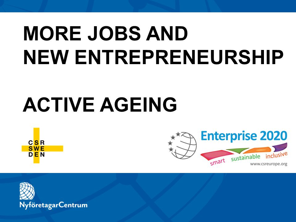 MORE JOBS AND NEW ENTREPRENEURSHIP ACTIVE AGEING