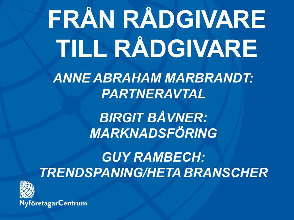 ANNE ABRAHAM MARBRANDT: PARTNERAVTAL BIRGIT BÅVNER: MARKNADSFÖRING GUY RAMBECH: TRENDSPANING/HETA BRANSCHER FRÅN RÅDGIVARE TILL RÅDGIVARE