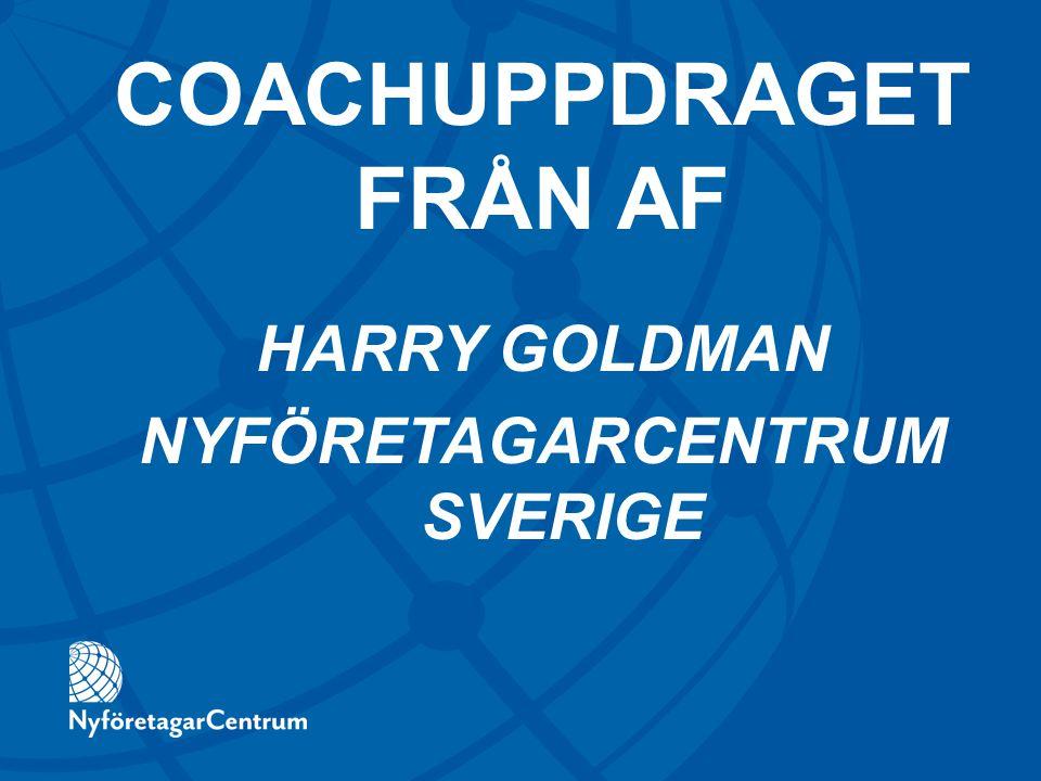 HARRY GOLDMAN NYFÖRETAGARCENTRUM SVERIGE COACHUPPDRAGET FRÅN AF