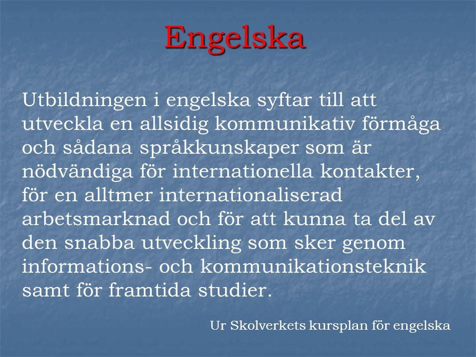 Engelska Utbildningen i engelska syftar till att utveckla en allsidig kommunikativ förmåga och sådana språkkunskaper som är nödvändiga för internation