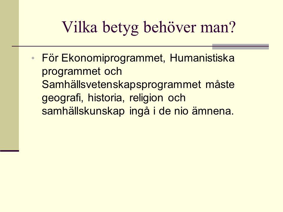 Vilka betyg behöver man? • För Ekonomiprogrammet, Humanistiska programmet och Samhällsvetenskapsprogrammet måste geografi, historia, religion och samh