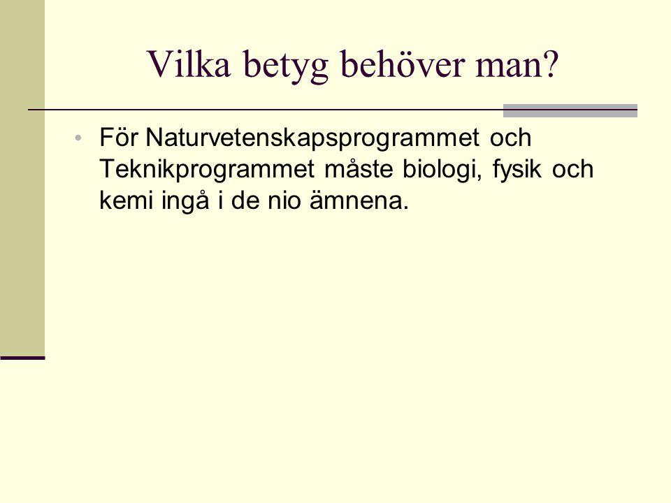 Vilka betyg behöver man? • För Naturvetenskapsprogrammet och Teknikprogrammet måste biologi, fysik och kemi ingå i de nio ämnena.