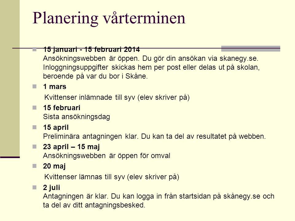 Planering vårterminen  15 januari - 15 februari 2014 Ansökningswebben är öppen. Du gör din ansökan via skanegy.se. Inloggningsuppgifter skickas hem p