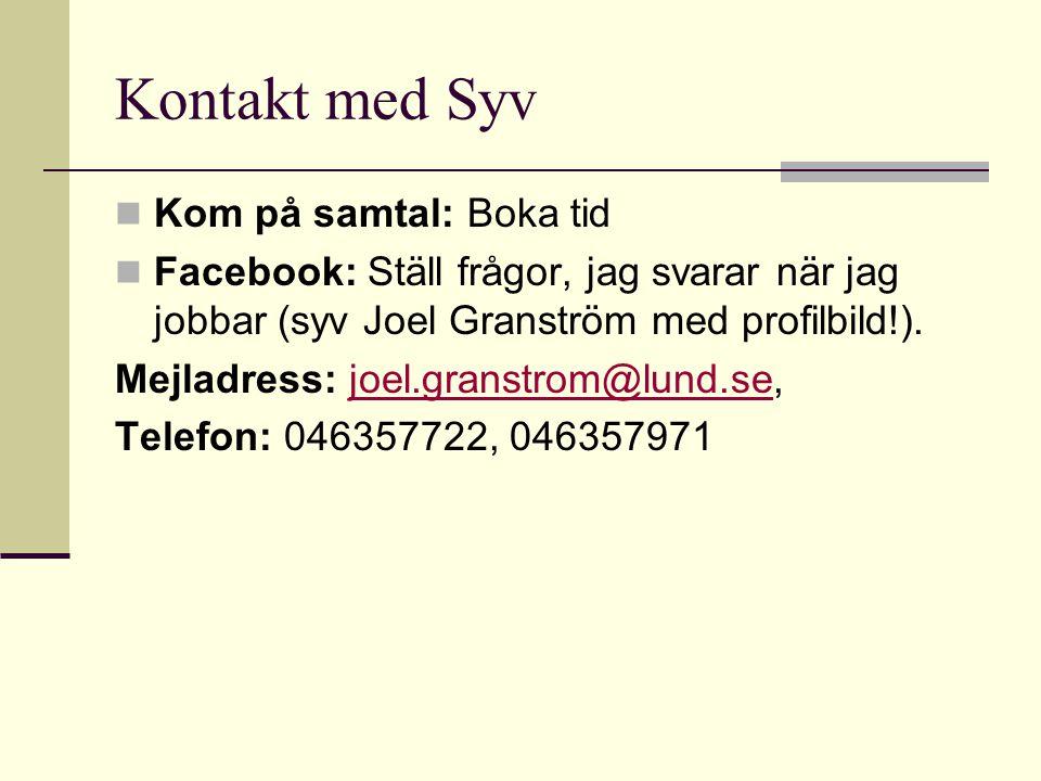 Kontakt med Syv  Kom på samtal: Boka tid  Facebook: Ställ frågor, jag svarar när jag jobbar (syv Joel Granström med profilbild!). Mejladress: joel.g