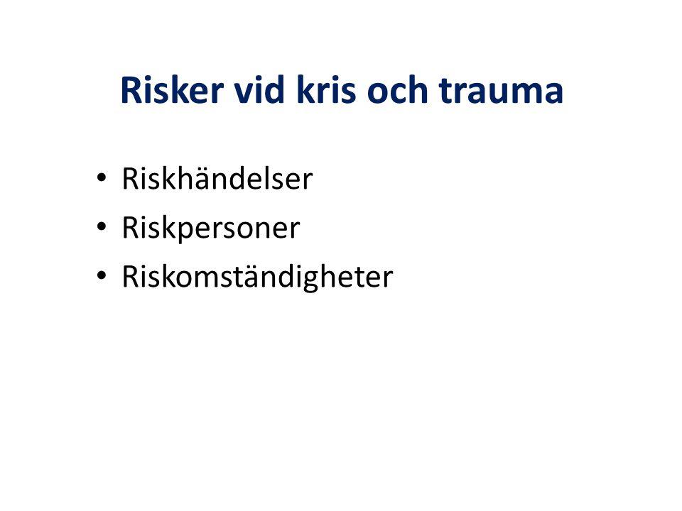 Risker vid kris och trauma • Riskhändelser • Riskpersoner • Riskomständigheter