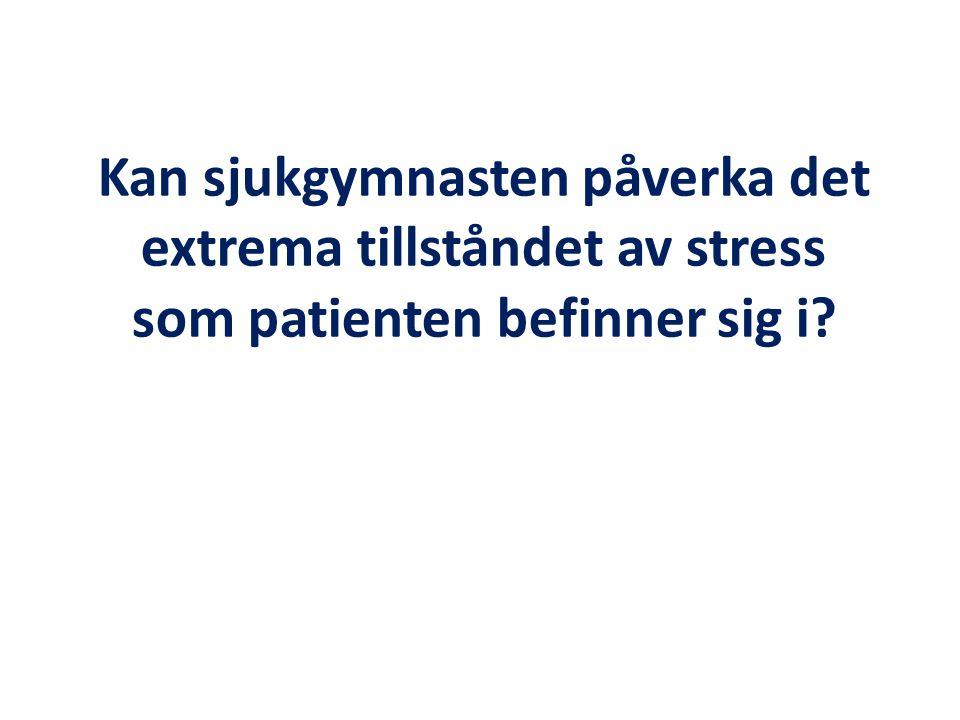 Kan sjukgymnasten påverka det extrema tillståndet av stress som patienten befinner sig i?