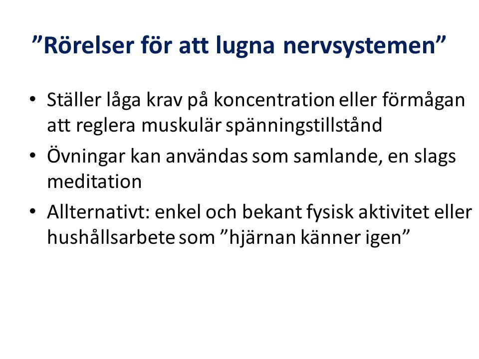 Rörelser för att lugna och stabilisera nervsystemen • Förklara syftet med övningarna för patienten • Förbarnsliga inte patienten även om övningarna är barnsligt enkla