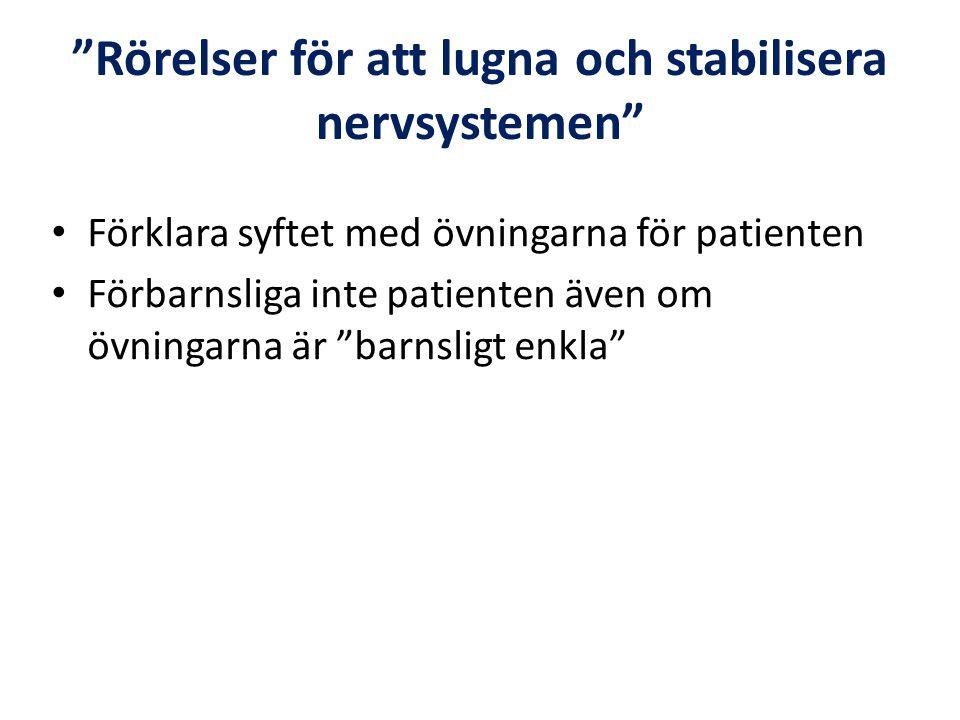 """""""Rörelser för att lugna och stabilisera nervsystemen"""" • Förklara syftet med övningarna för patienten • Förbarnsliga inte patienten även om övningarna"""
