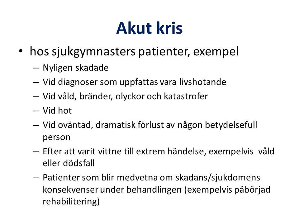 Akut kris • hos sjukgymnasters patienter, exempel – Nyligen skadade – Vid diagnoser som uppfattas vara livshotande – Vid våld, bränder, olyckor och ka