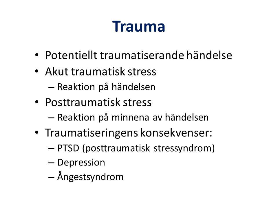 Trauma • Potentiellt traumatiserande händelse • Akut traumatisk stress – Reaktion på händelsen • Posttraumatisk stress – Reaktion på minnena av händel
