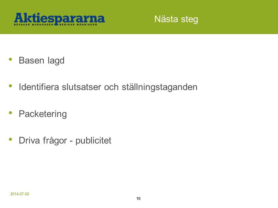 2014-07-02 10 Nästa steg • Basen lagd • Identifiera slutsatser och ställningstaganden • Packetering • Driva frågor - publicitet