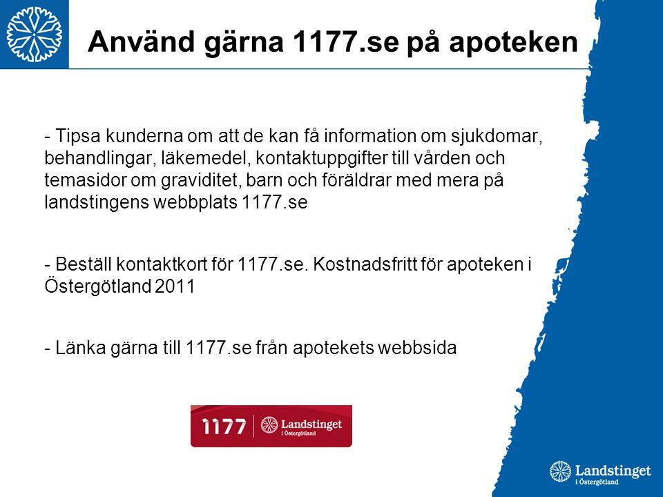 Använd gärna 1177.se på apoteken - Tipsa kunderna om att de kan få information om sjukdomar, behandlingar, läkemedel, kontaktuppgifter till vården och