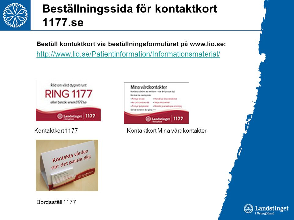 Beställningssida för kontaktkort 1177.se Beställ kontaktkort via beställningsformuläret på www.lio.se: http://www.lio.se/Patientinformation/Informationsmaterial/ Kontaktkort 1177Kontaktkort Mina vårdkontakter Bordsställ 1177