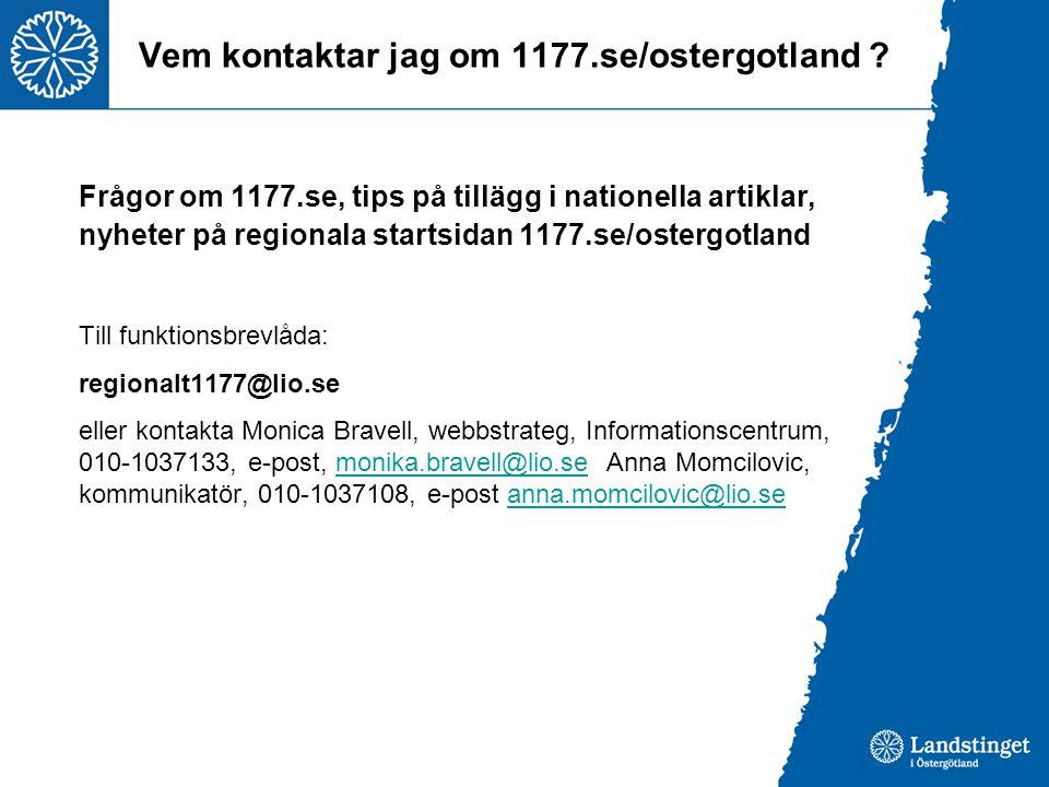 Vem kontaktar jag om 1177.se/ostergotland ? Frågor om 1177.se, tips på tillägg i nationella artiklar, nyheter på regionala startsidan 1177.se/ostergot