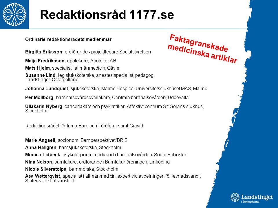 Redaktionsråd 1177.se Ordinarie redaktionsrådets medlemmar Birgitta Eriksson, ordförande - projektledare Socialstyrelsen Maija Fredriksson, apotekare,