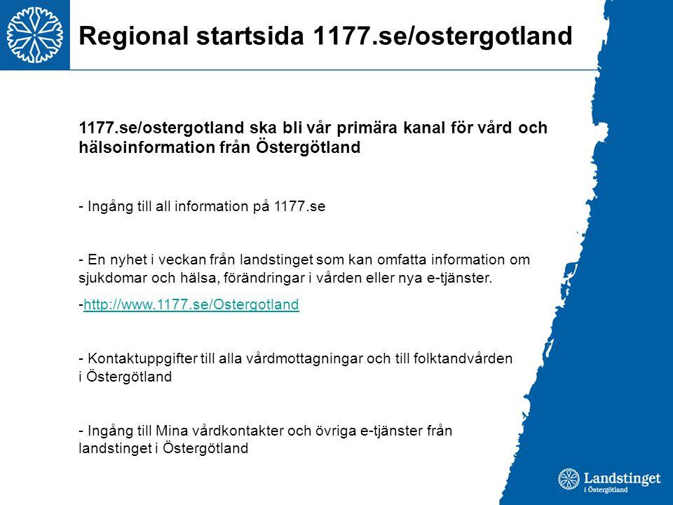 Regional startsida 1177.se/ostergotland 1177.se/ostergotland ska bli vår primära kanal för vård och hälsoinformation från Östergötland - Ingång till a