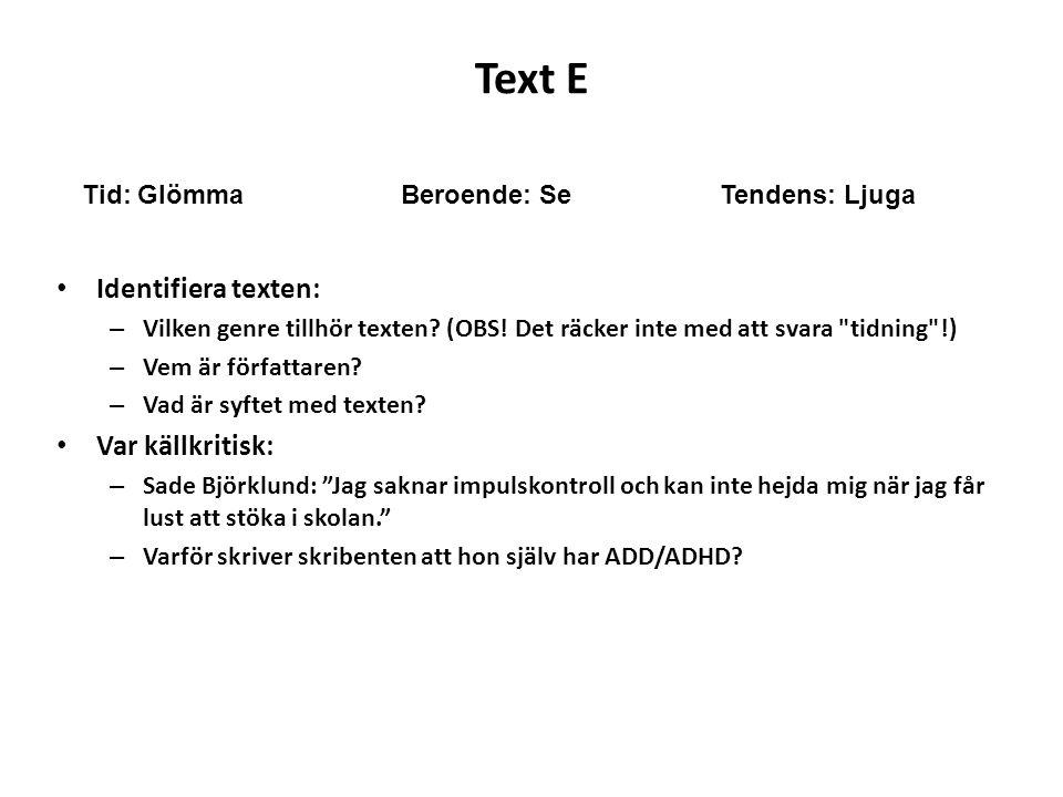 Text E • Identifiera texten: – Vilken genre tillhör texten? (OBS! Det räcker inte med att svara
