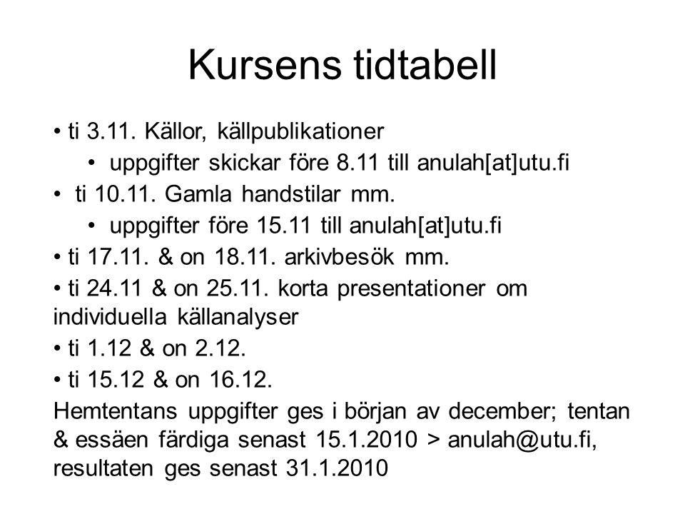 Kursens tidtabell • ti 3.11. Källor, källpublikationer • uppgifter skickar före 8.11 till anulah[at]utu.fi • ti 10.11. Gamla handstilar mm. • uppgifte