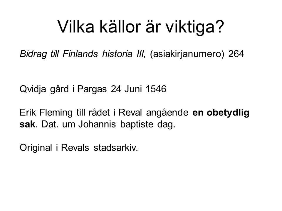 Vilka källor är viktiga? Bidrag till Finlands historia III, (asiakirjanumero) 264 Qvidja gård i Pargas 24 Juni 1546 Erik Fleming till rådet i Reval an