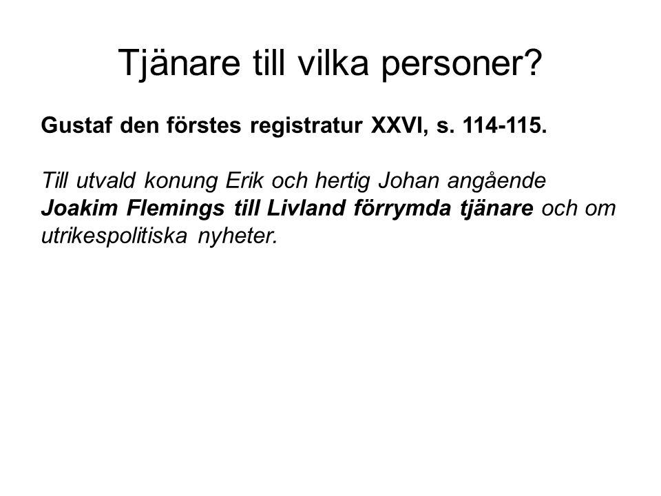 Tjänare till vilka personer? Gustaf den förstes registratur XXVI, s. 114-115. Till utvald konung Erik och hertig Johan angående Joakim Flemings till L
