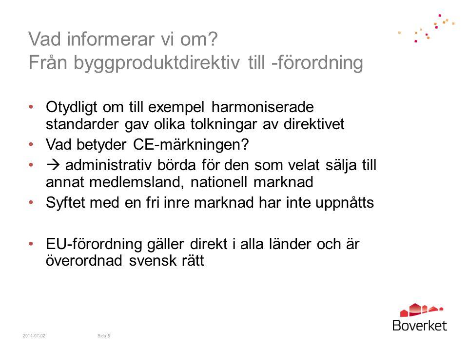 Vad informerar vi om? Från byggproduktdirektiv till -förordning •Otydligt om till exempel harmoniserade standarder gav olika tolkningar av direktivet