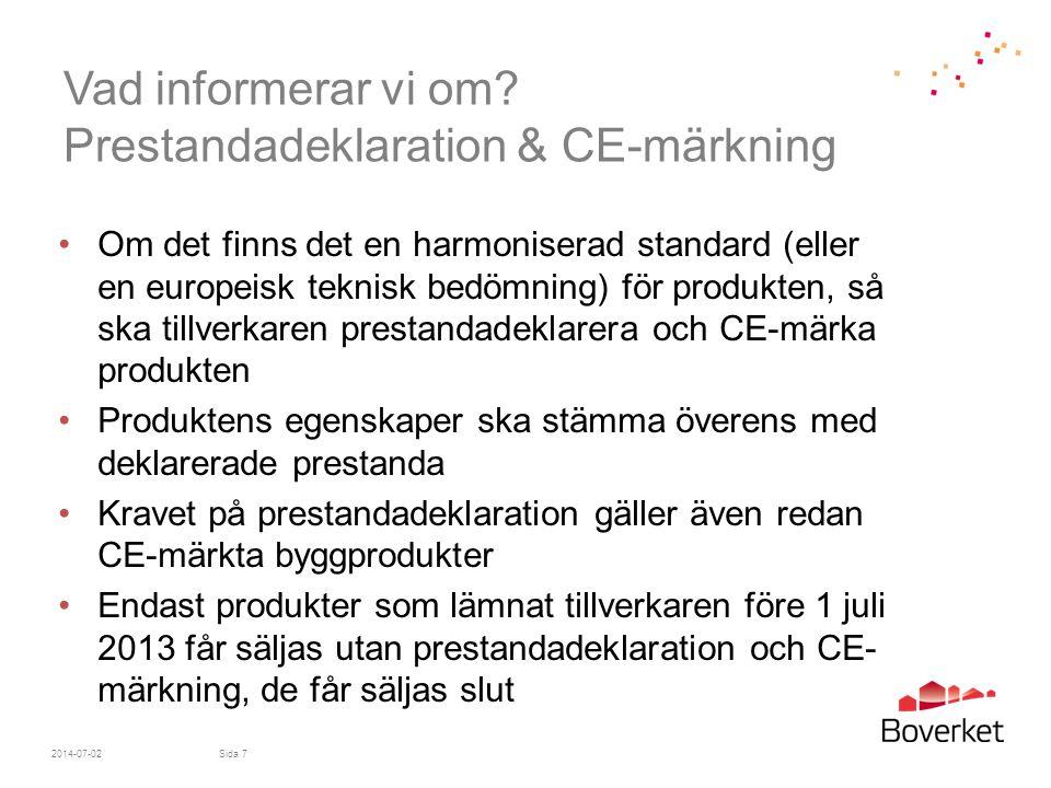 Vad informerar vi om? Prestandadeklaration & CE-märkning •Om det finns det en harmoniserad standard (eller en europeisk teknisk bedömning) för produkt