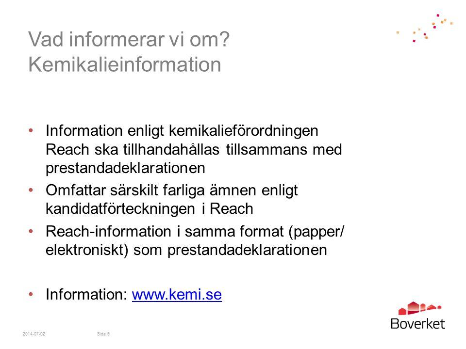 Vad informerar vi om? Kemikalieinformation •Information enligt kemikalieförordningen Reach ska tillhandahållas tillsammans med prestandadeklarationen