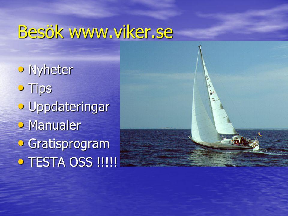 Besök www.viker.se • Nyheter • Tips • Uppdateringar • Manualer • Gratisprogram • TESTA OSS !!!!!