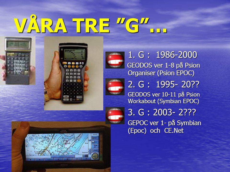 "VÅRA TRE ""G""… • 1. G : 1986-2000 GEODOS ver 1-8 på Psion Organiser (Psion EPOC) GEODOS ver 1-8 på Psion Organiser (Psion EPOC) • 2. G : 1995- 20?? GEO"