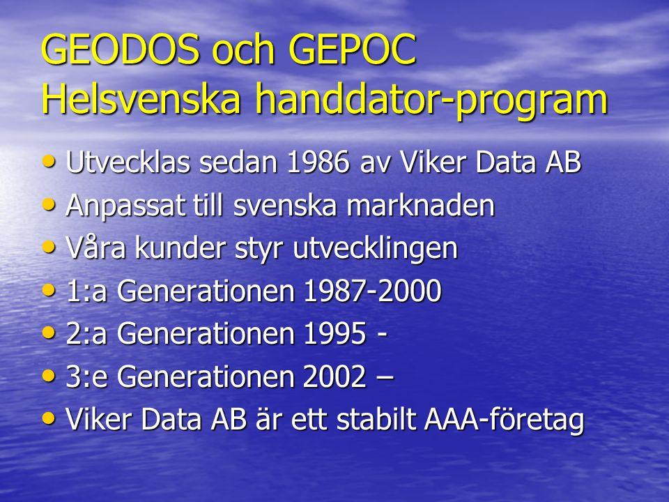 GEODOS och GEPOC Helsvenska handdator-program • Utvecklas sedan 1986 av Viker Data AB • Anpassat till svenska marknaden • Våra kunder styr utvecklingen • 1:a Generationen 1987-2000 • 2:a Generationen 1995 - • 3:e Generationen 2002 – • Viker Data AB är ett stabilt AAA-företag