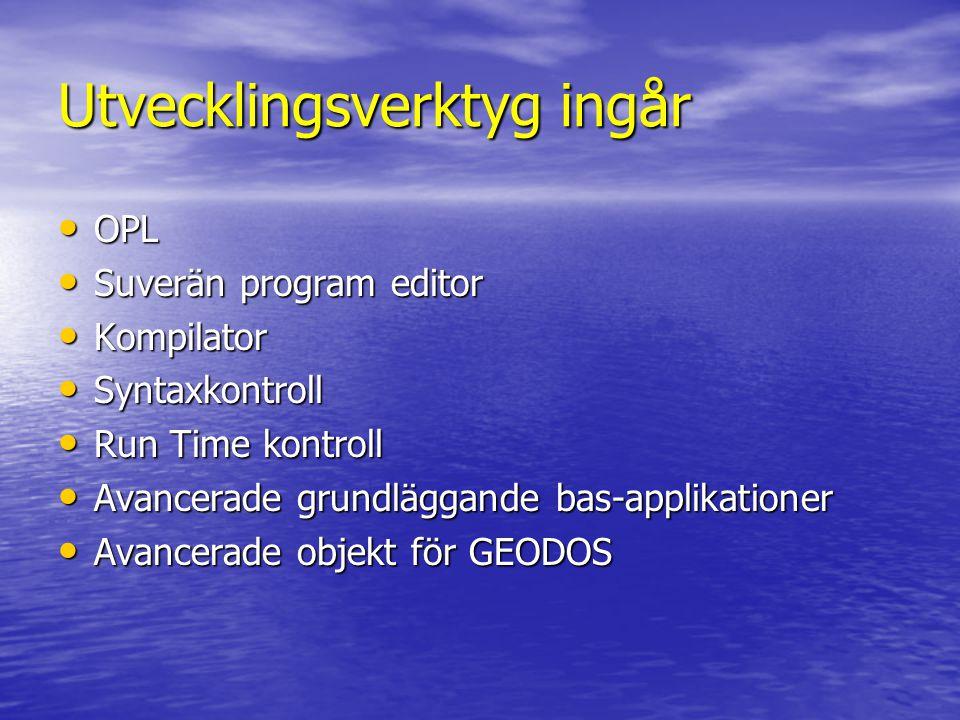 Utvecklingsverktyg ingår • OPL • Suverän program editor • Kompilator • Syntaxkontroll • Run Time kontroll • Avancerade grundläggande bas-applikationer • Avancerade objekt för GEODOS