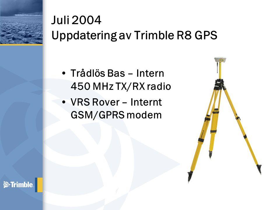Juli 2004 Uppdatering av Trimble R8 GPS •Trådlös Bas – Intern 450 MHz TX/RX radio •VRS Rover – Internt GSM/GPRS modem