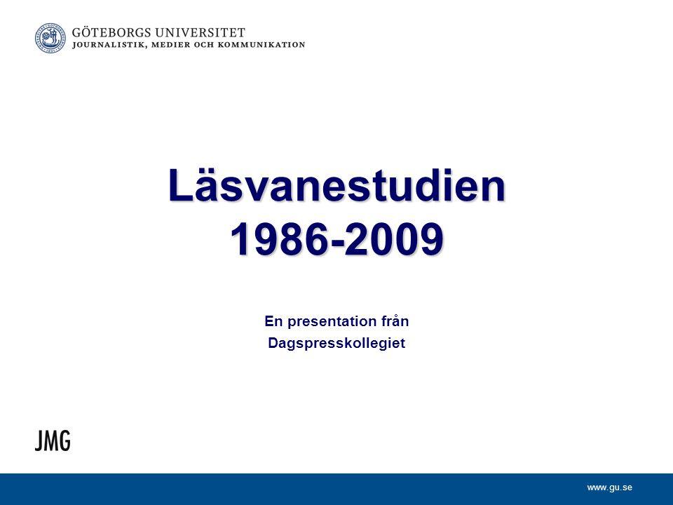 www.gu.se Läsvanestudien 1986-2009 En presentation från Dagspresskollegiet