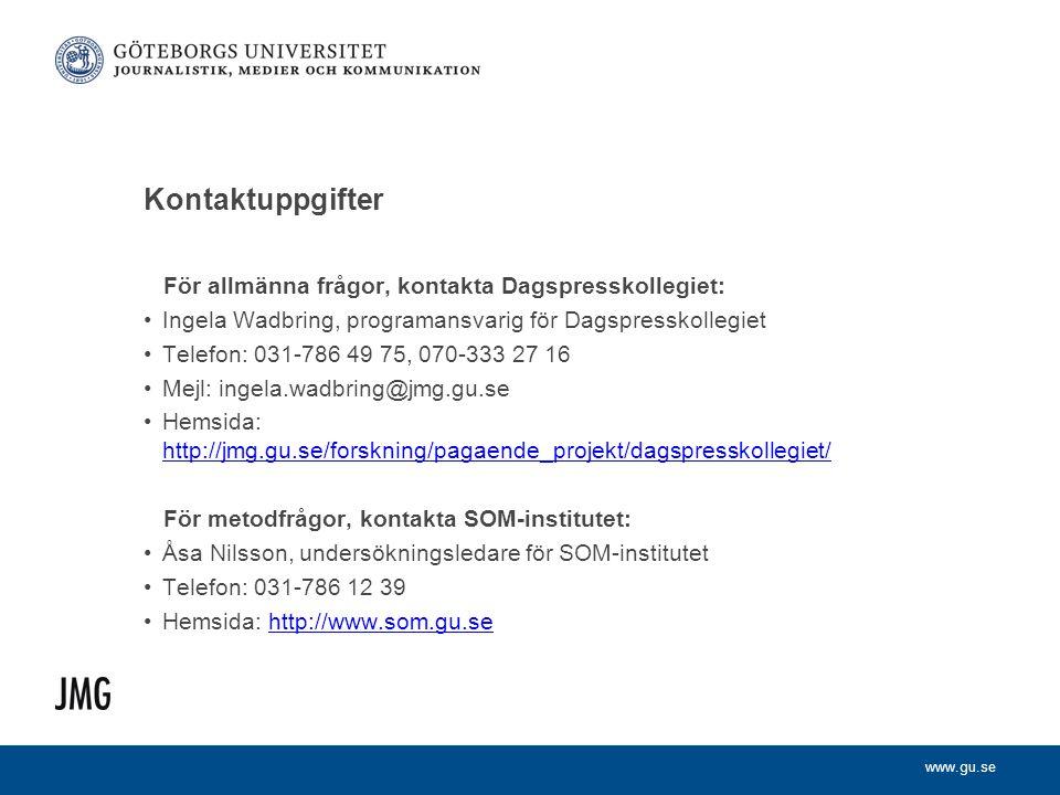 www.gu.se Kontaktuppgifter För allmänna frågor, kontakta Dagspresskollegiet: •Ingela Wadbring, programansvarig för Dagspresskollegiet •Telefon: 031-78