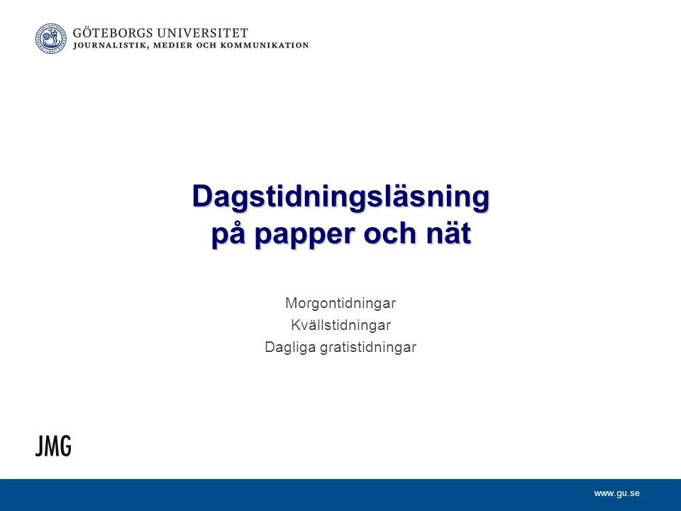 www.gu.se Dagstidningsläsning på papper och nät Morgontidningar Kvällstidningar Dagliga gratistidningar