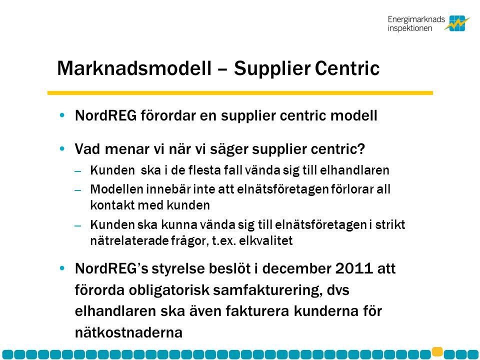 Marknadsmodell – Supplier Centric •NordREG förordar en supplier centric modell •Vad menar vi när vi säger supplier centric.